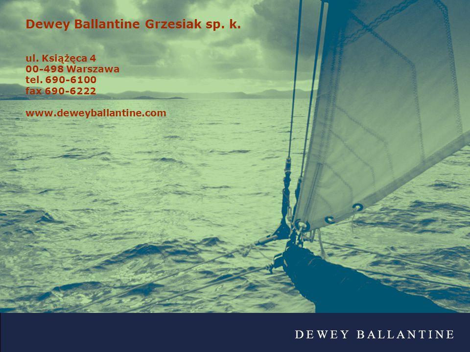 D E W E Y B A L L A N T I N E Dewey Ballantine Grzesiak sp. k. ul. Książęca 4 00-498 Warszawa tel. 690-6100 fax 690-6222 www.deweyballantine.com