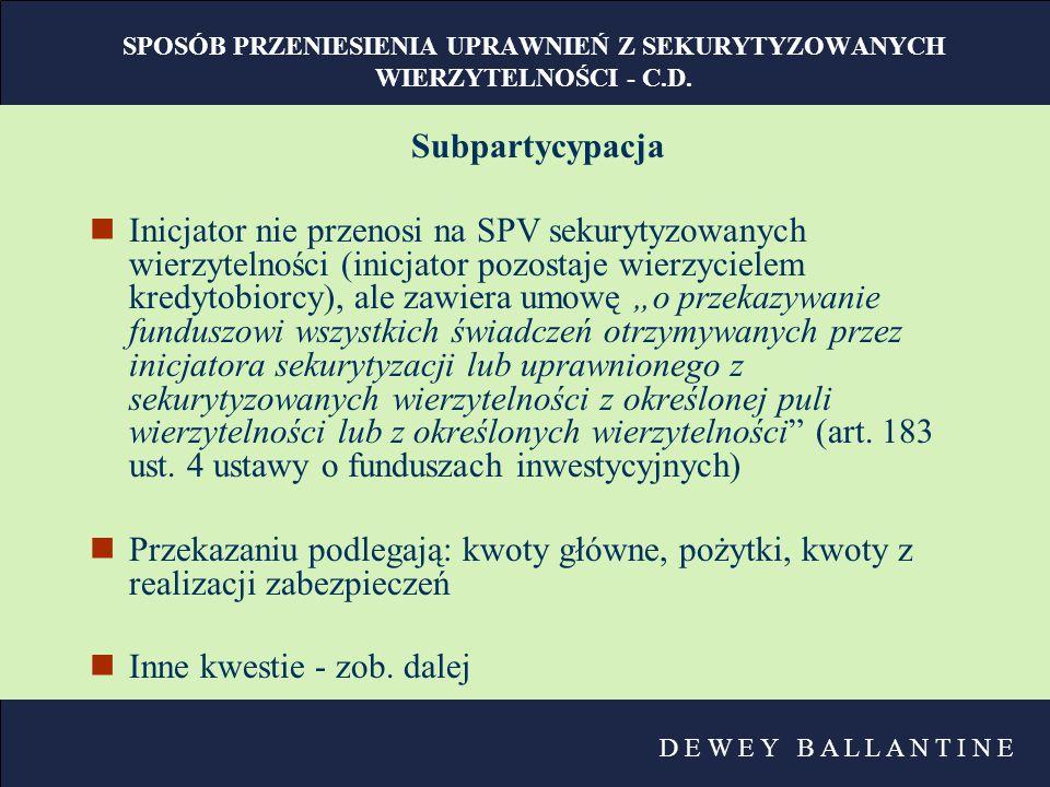 D E W E Y B A L L A N T I N E SCHEMAT SEKURYTYZACJI – SUBPARTYCYPACJA nModel oparty na umowie subpartycypacji między Bankiem a SPV.