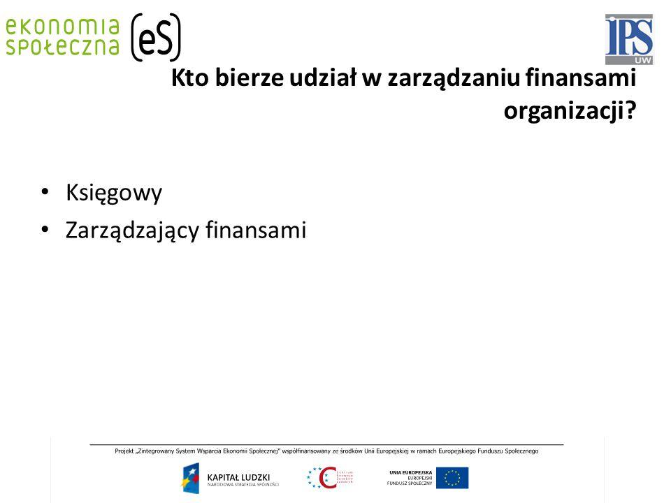 Kto bierze udział w zarządzaniu finansami organizacji Księgowy Zarządzający finansami