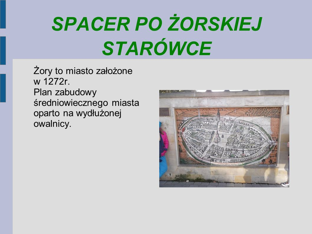 SPACER PO ŻORSKIEJ STARÓWCE Żory to miasto założone w 1272r.