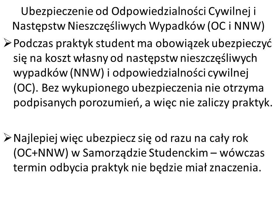 Ubezpieczenie od Odpowiedzialności Cywilnej i Następstw Nieszczęśliwych Wypadków (OC i NNW)  Podczas praktyk student ma obowiązek ubezpieczyć się na