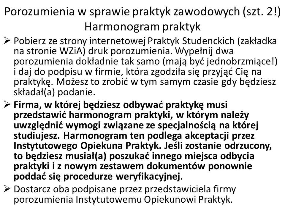 Porozumienia w sprawie praktyk zawodowych (szt. 2!) Harmonogram praktyk  Pobierz ze strony internetowej Praktyk Studenckich (zakładka na stronie WZiA