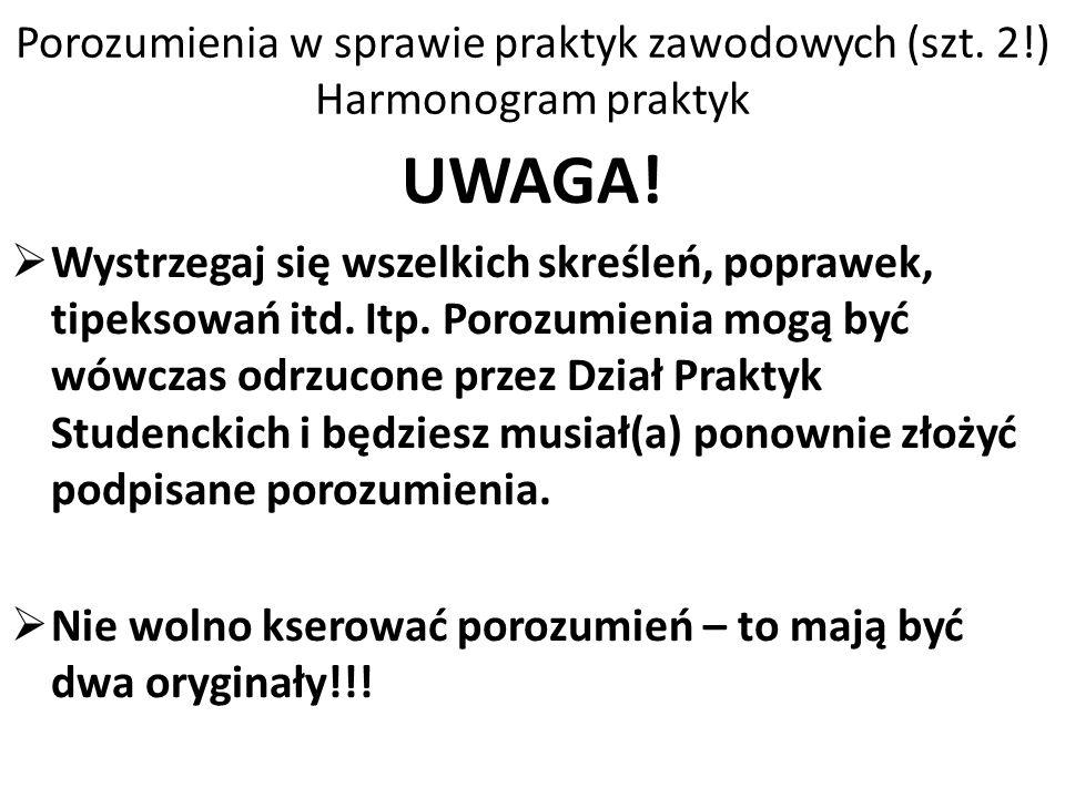 Porozumienia w sprawie praktyk zawodowych (szt. 2!) Harmonogram praktyk UWAGA!  Wystrzegaj się wszelkich skreśleń, poprawek, tipeksowań itd. Itp. Por