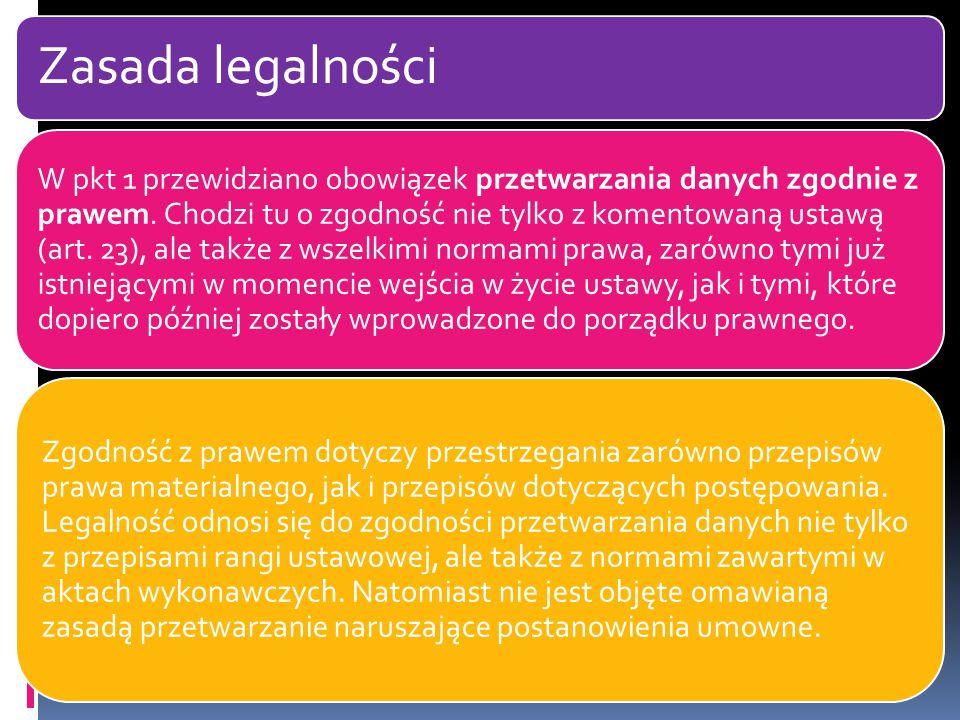 Zasada legalności W pkt 1 przewidziano obowiązek przetwarzania danych zgodnie z prawem.