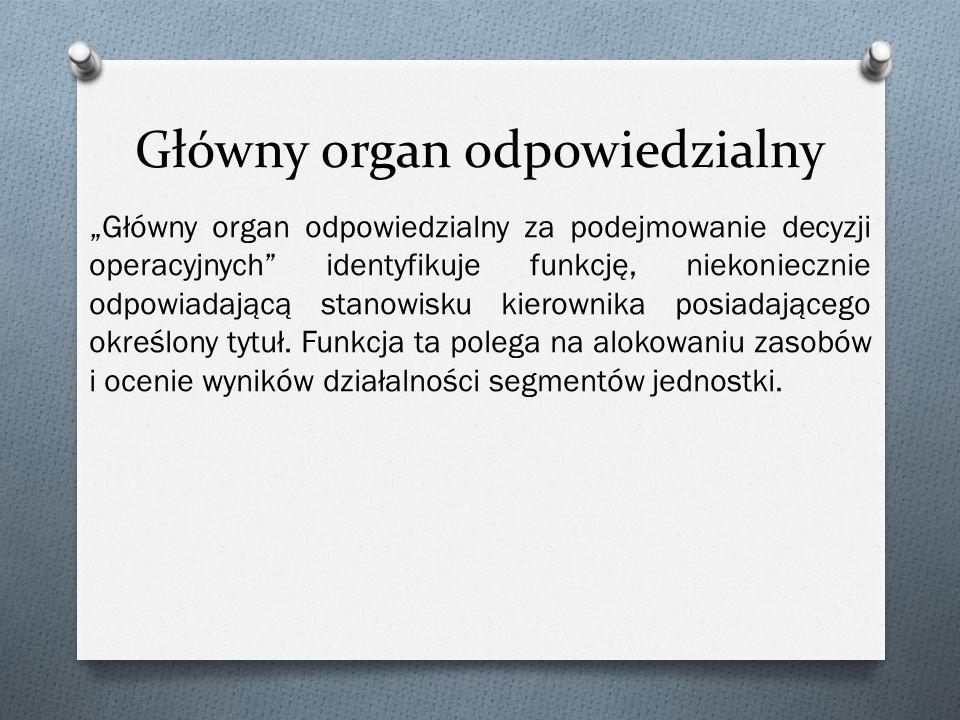"""Główny organ odpowiedzialny """"Główny organ odpowiedzialny za podejmowanie decyzji operacyjnych"""" identyfikuje funkcję, niekoniecznie odpowiadającą stano"""