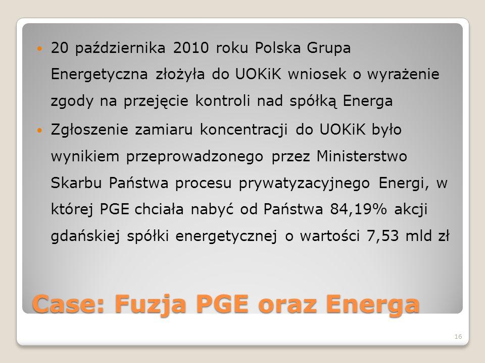 Case: Fuzja PGE oraz Energa 20 października 2010 roku Polska Grupa Energetyczna złożyła do UOKiK wniosek o wyrażenie zgody na przejęcie kontroli nad s