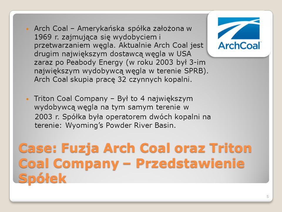 Case: Fuzja Arch Coal oraz Triton Coal Company – Przedstawienie Spółek Arch Coal – Amerykańska spółka założona w 1969 r. zajmująca się wydobyciem i pr
