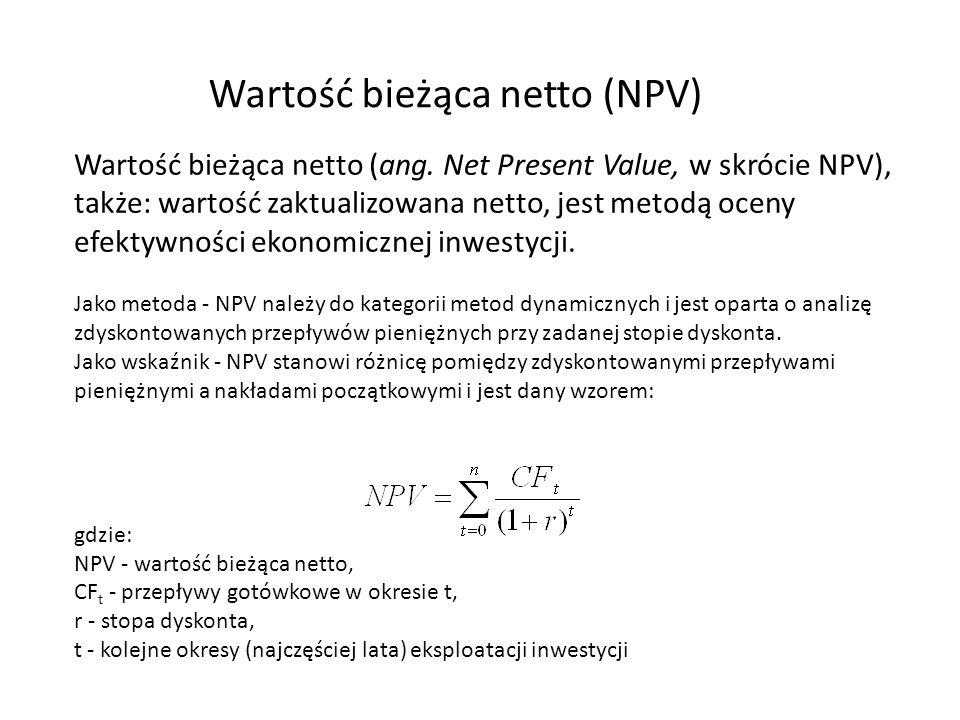 Wartość bieżąca netto (NPV) Wartość bieżąca netto (ang. Net Present Value, w skrócie NPV), także: wartość zaktualizowana netto, jest metodą oceny efek