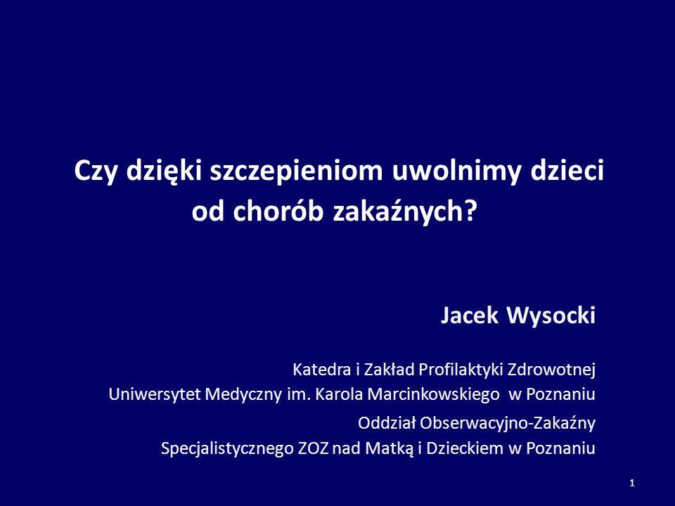 Czy dzięki szczepieniom uwolnimy dzieci od chorób zakaźnych? Jacek Wysocki Katedra i Zakład Profilaktyki Zdrowotnej Uniwersytet Medyczny im. Karola Ma