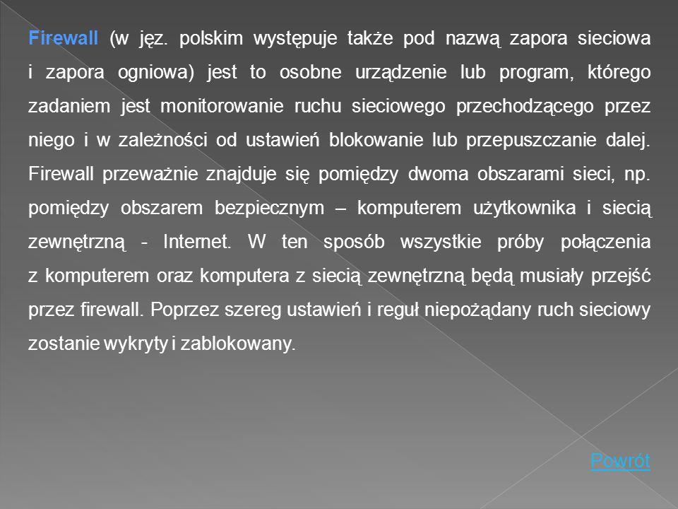 Firewall (w jęz. polskim występuje także pod nazwą zapora sieciowa i zapora ogniowa) jest to osobne urządzenie lub program, którego zadaniem jest moni