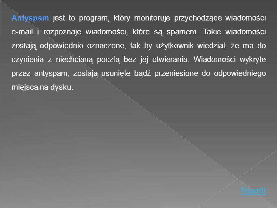 Antyspam jest to program, który monitoruje przychodzące wiadomości e-mail i rozpoznaje wiadomości, które są spamem. Takie wiadomości zostają odpowiedn
