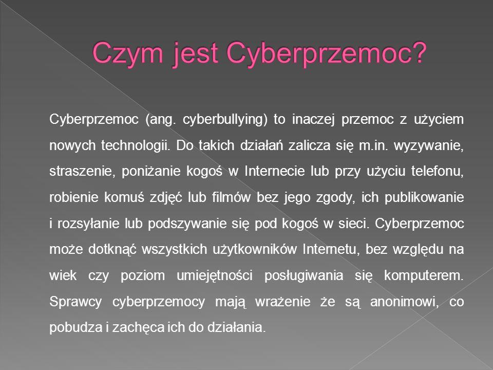 Cyberprzemoc (ang. cyberbullying) to inaczej przemoc z użyciem nowych technologii. Do takich działań zalicza się m.in. wyzywanie, straszenie, poniżani