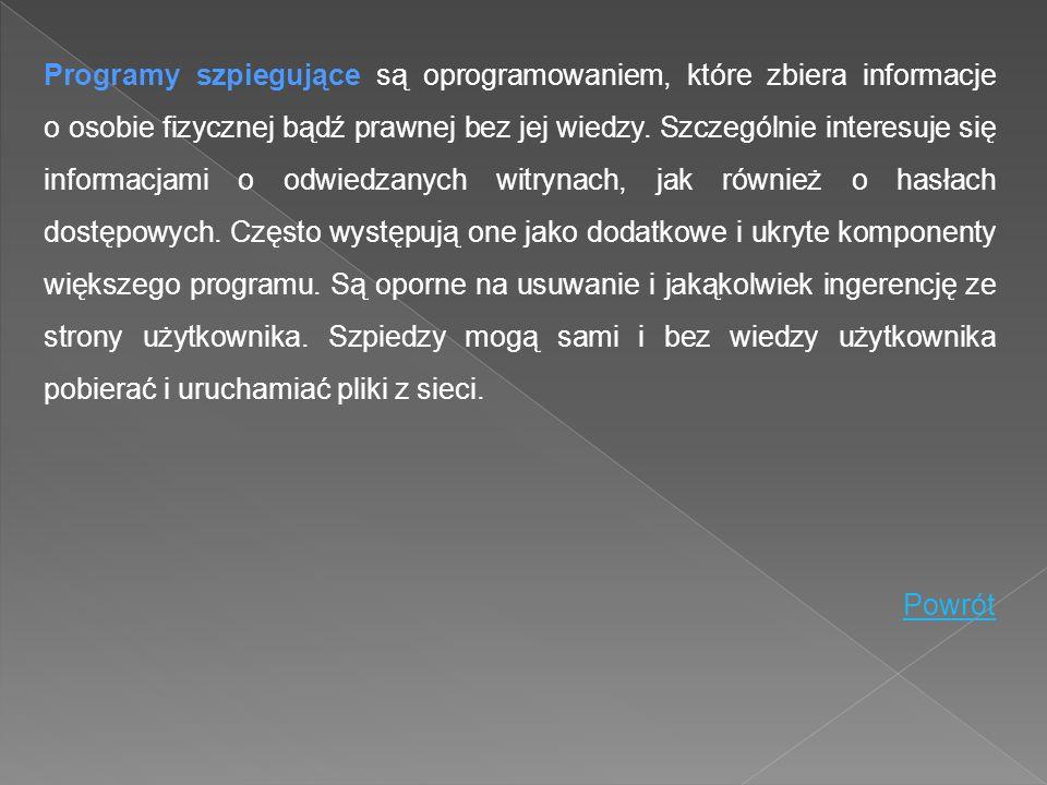 Programy szpiegujące są oprogramowaniem, które zbiera informacje o osobie fizycznej bądź prawnej bez jej wiedzy. Szczególnie interesuje się informacja