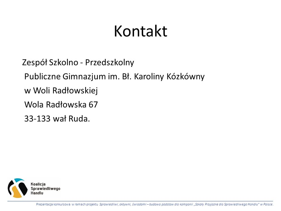 """Prezentacja konkursowa w ramach projektu Sprawiedliwi, aktywni, świadomi – budowa podstaw dla kampanii """"Szkoły Przyjazne dla Sprawiedliwego Handlu w Polsce."""
