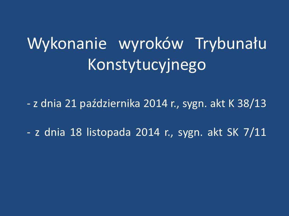 Wykonanie wyroków Trybunału Konstytucyjnego - z dnia 21 października 2014 r., sygn. akt K 38/13 - z dnia 18 listopada 2014 r., sygn. akt SK 7/11