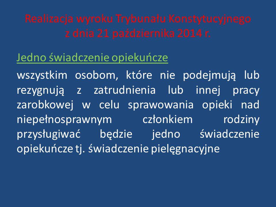Realizacja wyroku Trybunału Konstytucyjnego z dnia 21 października 2014 r. Jedno świadczenie opiekuńcze wszystkim osobom, które nie podejmują lub rezy
