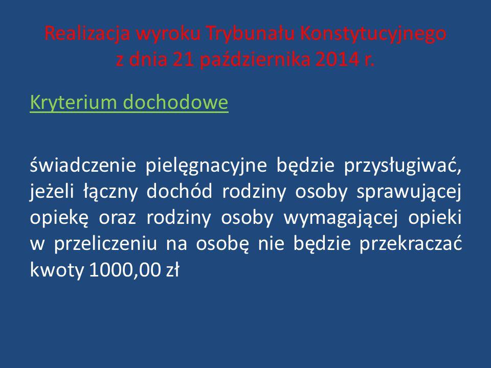 Realizacja wyroku Trybunału Konstytucyjnego z dnia 21 października 2014 r. Kryterium dochodowe świadczenie pielęgnacyjne będzie przysługiwać, jeżeli ł