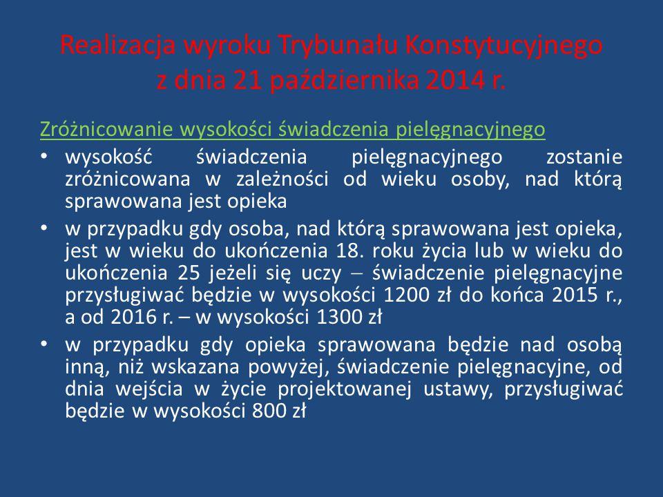 Realizacja wyroku Trybunału Konstytucyjnego z dnia 21 października 2014 r. Zróżnicowanie wysokości świadczenia pielęgnacyjnego wysokość świadczenia pi