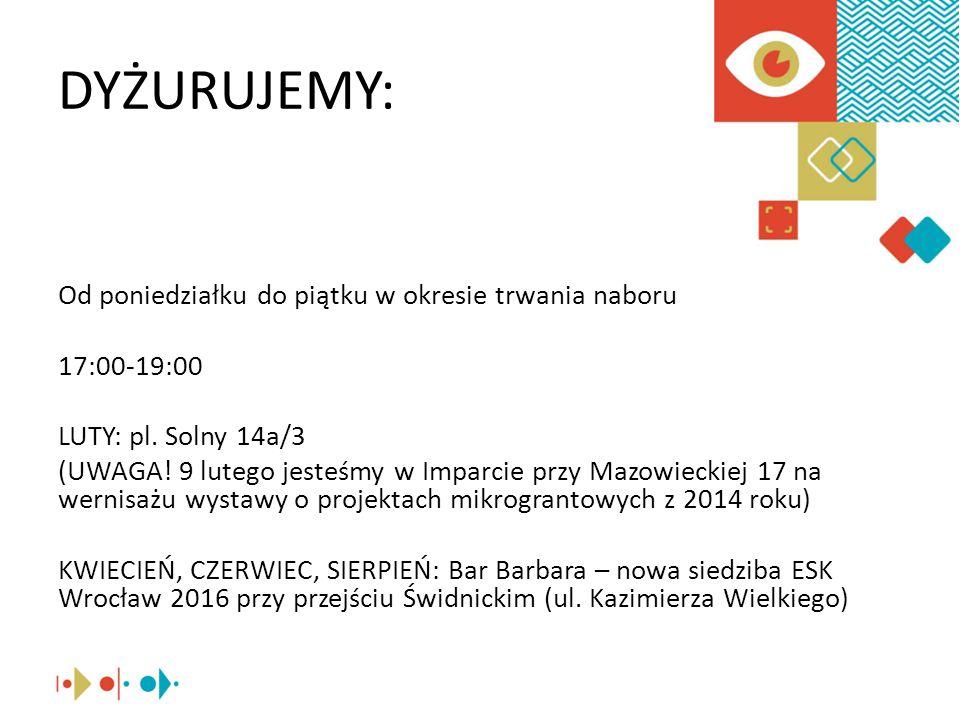DYŻURUJEMY: Od poniedziałku do piątku w okresie trwania naboru 17:00-19:00 LUTY: pl. Solny 14a/3 (UWAGA! 9 lutego jesteśmy w Imparcie przy Mazowieckie