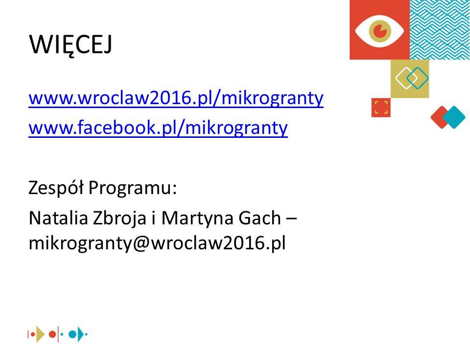 WIĘCEJ www.wroclaw2016.pl/mikrogranty www.facebook.pl/mikrogranty Zespół Programu: Natalia Zbroja i Martyna Gach – mikrogranty@wroclaw2016.pl