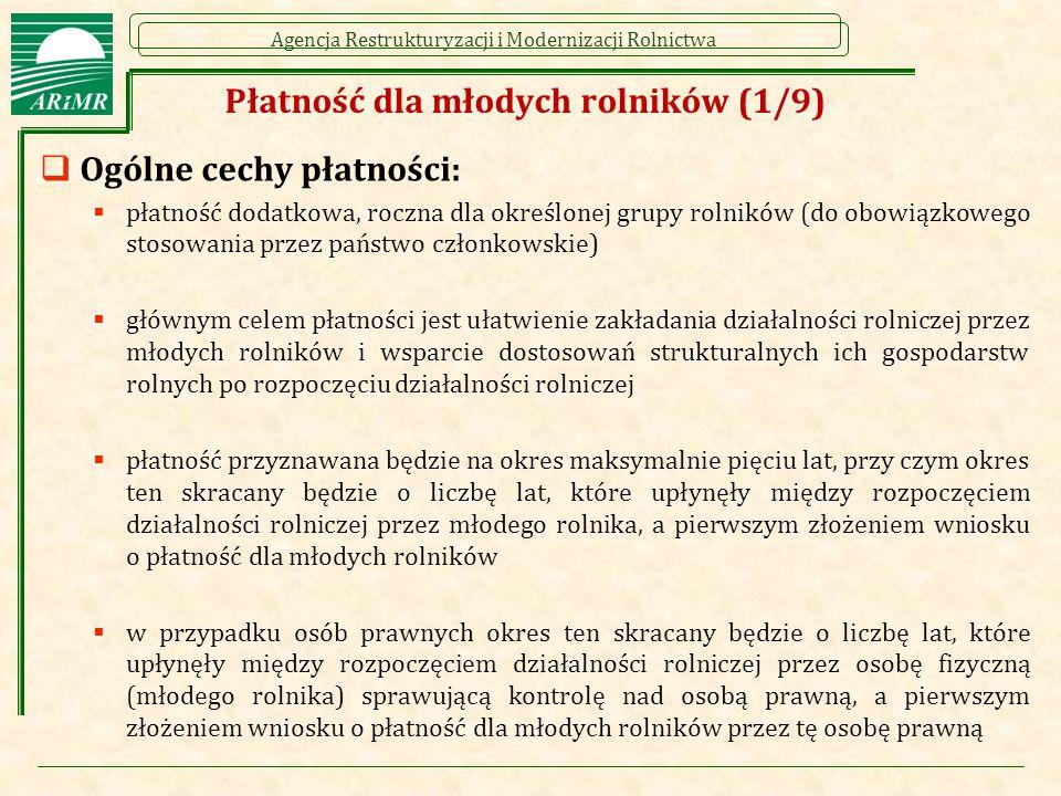 Agencja Restrukturyzacji i Modernizacji Rolnictwa Płatność dla młodych rolników (1/9)  Ogólne cechy płatności:  płatność dodatkowa, roczna dla okreś