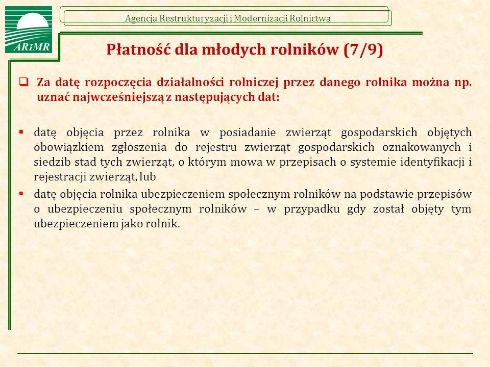 Agencja Restrukturyzacji i Modernizacji Rolnictwa Płatność dla młodych rolników (7/9)  Za datę rozpoczęcia działalności rolniczej przez danego rolnika można np.