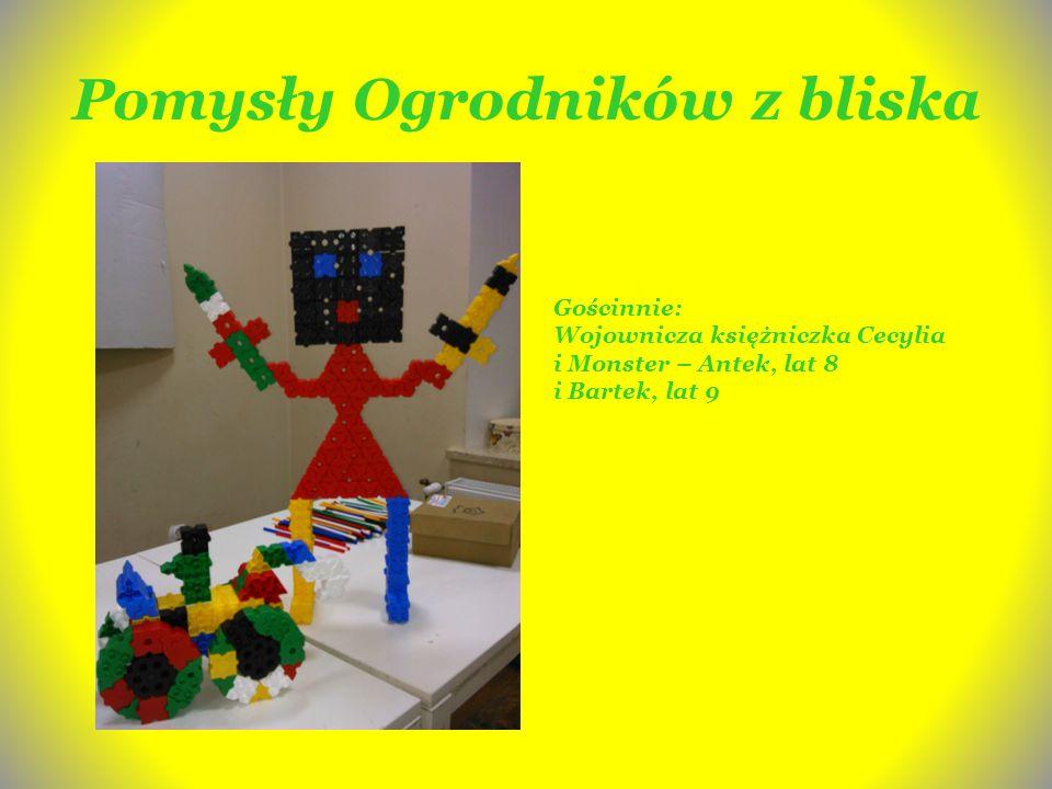 Pomysły Ogrodników z bliska Gościnnie: Wojownicza księżniczka Cecylia i Monster – Antek, lat 8 i Bartek, lat 9