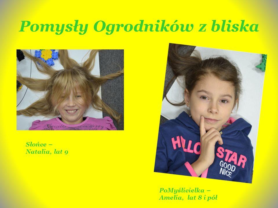Pomysły Ogrodników z bliska Słońce – Natalia, lat 9 PoMyślicielka – Amelia, lat 8 i pół