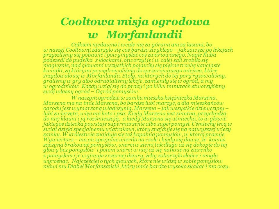 Cooltowa misja ogrodowa w Morfanlandii Całkiem niedawno i wcale nie za górami ani za lasami, bo w naszej Cooltowni zdarzyło się coś bardzo zwykłego –