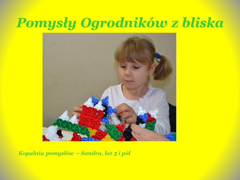 Pomysły Ogrodników z bliska Kopalnia pomysłów – Sandra, lat 5 i pół