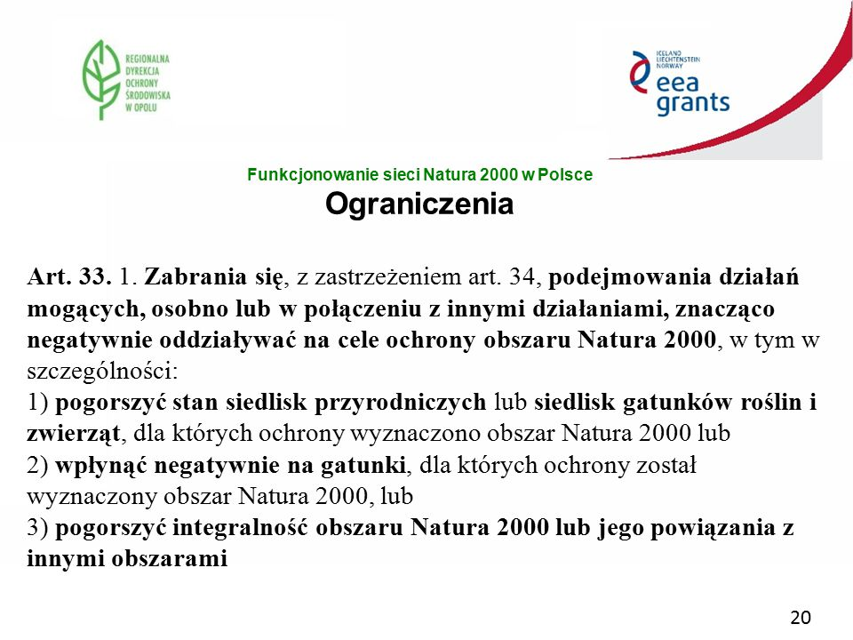 20 Funkcjonowanie sieci Natura 2000 w Polsce Ograniczenia Art. 33. 1. Zabrania się, z zastrzeżeniem art. 34, podejmowania działań mogących, osobno lub