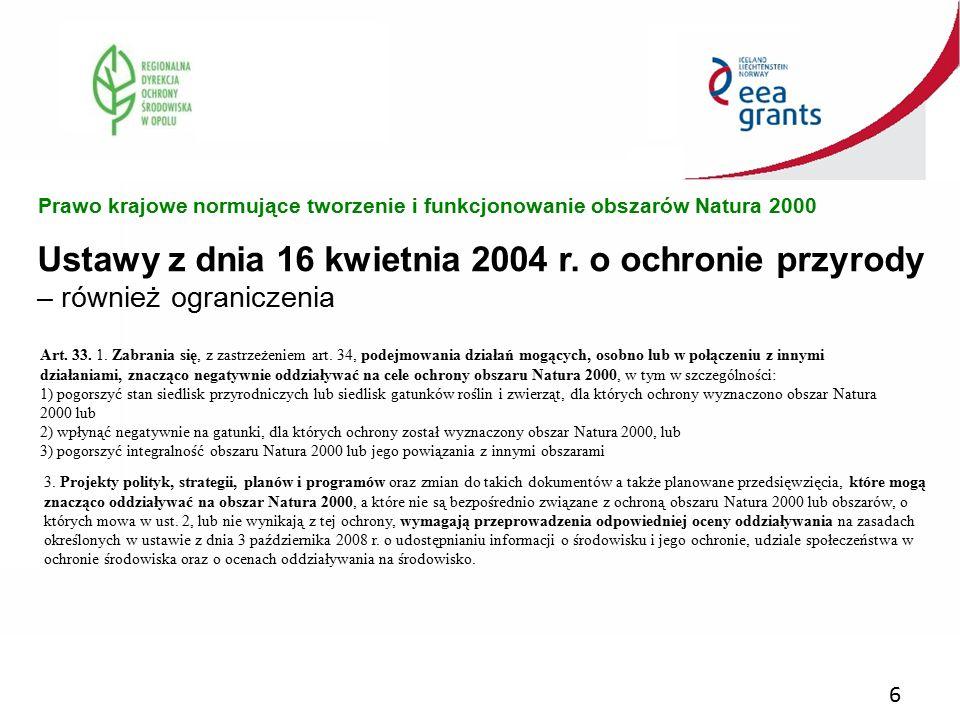 6 Ustawy z dnia 16 kwietnia 2004 r. o ochronie przyrody – również ograniczenia Prawo krajowe normujące tworzenie i funkcjonowanie obszarów Natura 2000