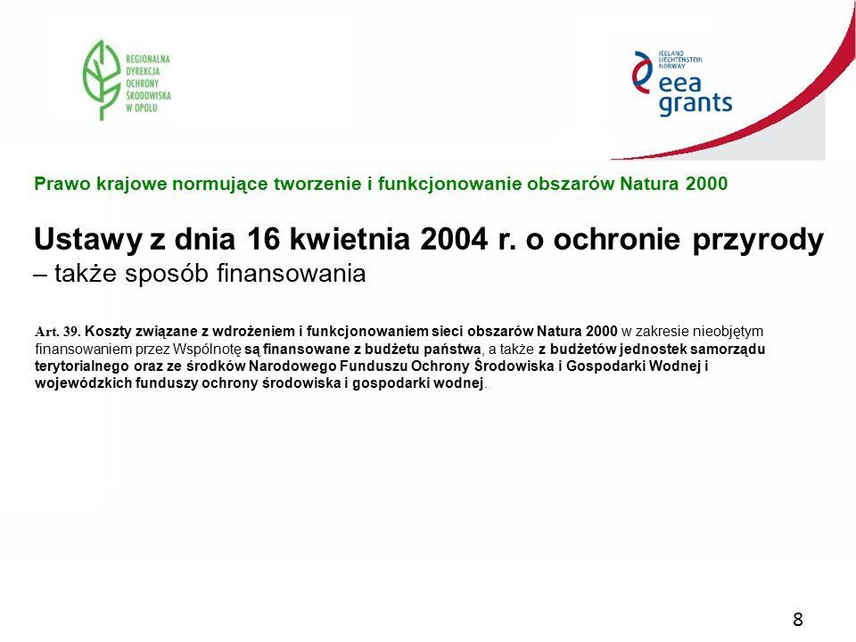 8 Ustawy z dnia 16 kwietnia 2004 r. o ochronie przyrody – także sposób finansowania Prawo krajowe normujące tworzenie i funkcjonowanie obszarów Natura