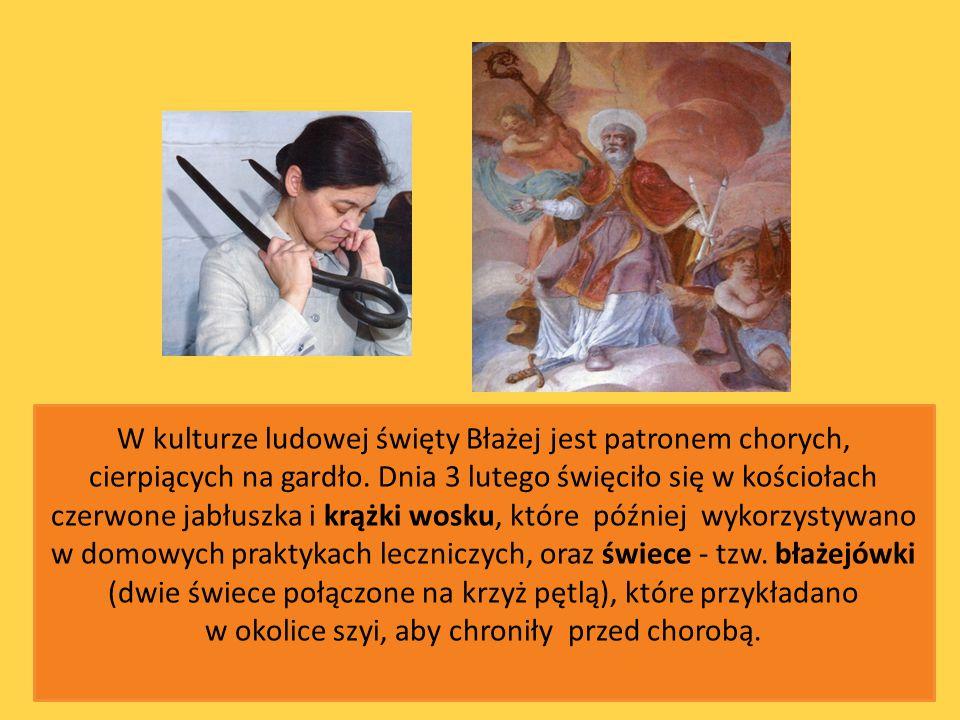 W kulturze ludowej święty Błażej jest patronem chorych, cierpiących na gardło. Dnia 3 lutego święciło się w kościołach czerwone jabłuszka i krążki wos