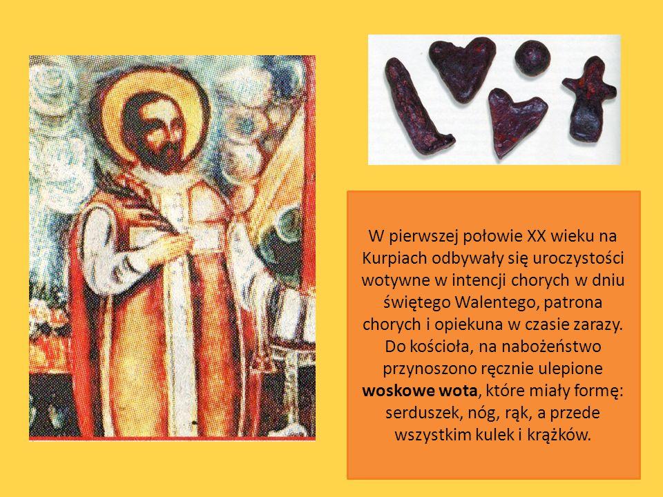 W pierwszej połowie XX wieku na Kurpiach odbywały się uroczystości wotywne w intencji chorych w dniu świętego Walentego, patrona chorych i opiekuna w