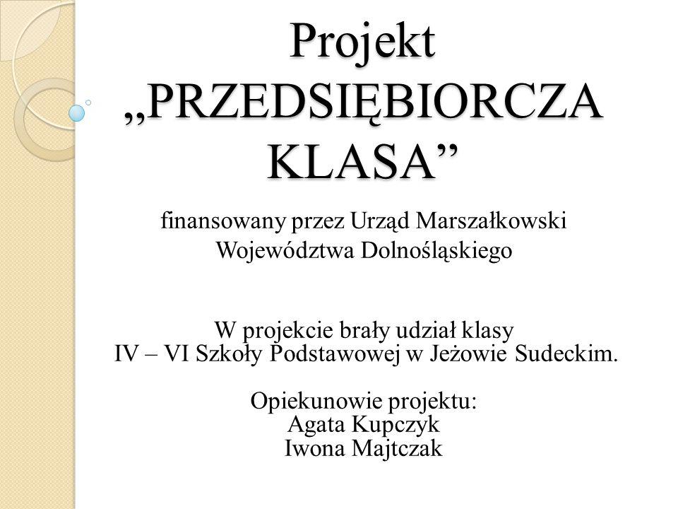 """Projekt """"PRZEDSIĘBIORCZA KLASA finansowany przez Urząd Marszałkowski Województwa Dolnośląskiego W projekcie brały udział klasy IV – VI Szkoły Podstawowej w Jeżowie Sudeckim."""