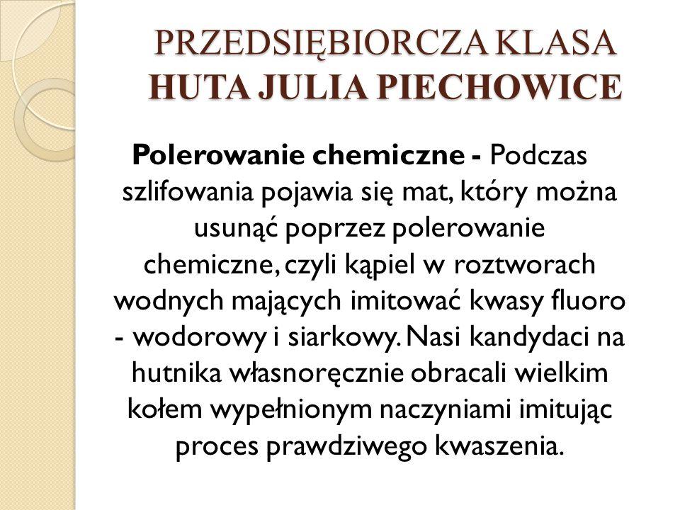 Polerowanie chemiczne - Podczas szlifowania pojawia się mat, który można usunąć poprzez polerowanie chemiczne, czyli kąpiel w roztworach wodnych mających imitować kwasy fluoro - wodorowy i siarkowy.