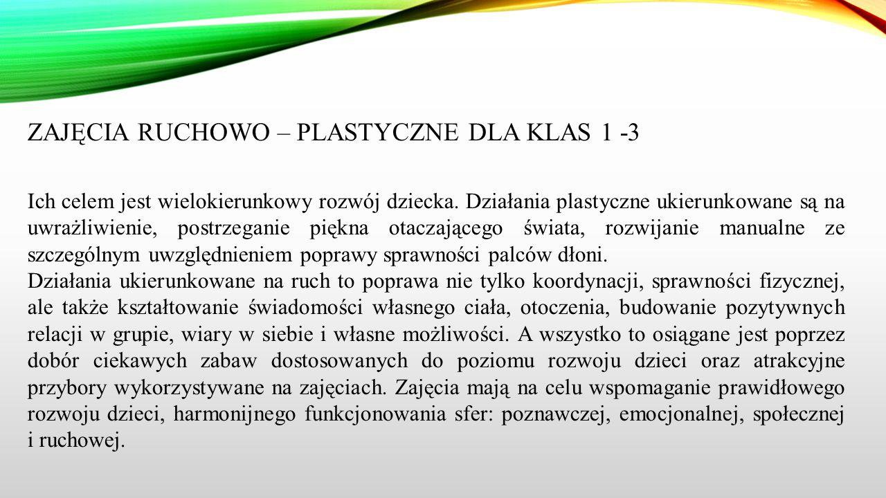 ZAJĘCIA RUCHOWO – PLASTYCZNE DLA KLAS 1 -3 Ich celem jest wielokierunkowy rozwój dziecka. Działania plastyczne ukierunkowane są na uwrażliwienie, post