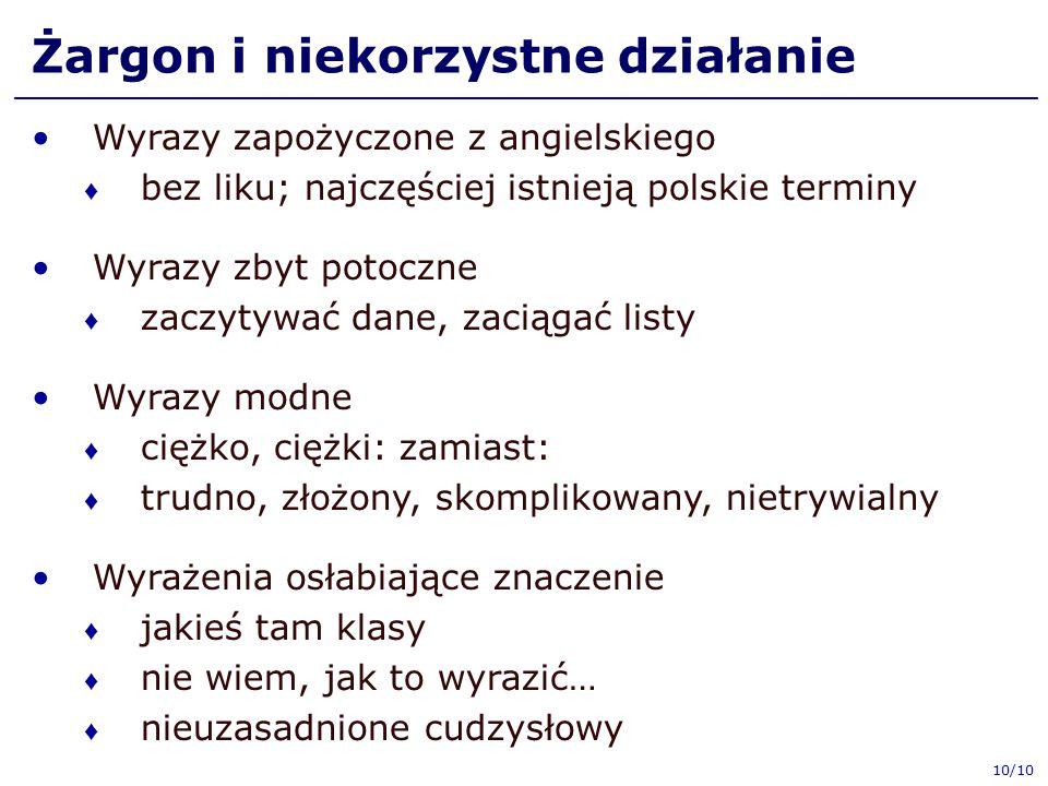 Żargon i niekorzystne działanie Wyrazy zapożyczone z angielskiego ♦ bez liku; najczęściej istnieją polskie terminy Wyrazy zbyt potoczne ♦ zaczytywać d