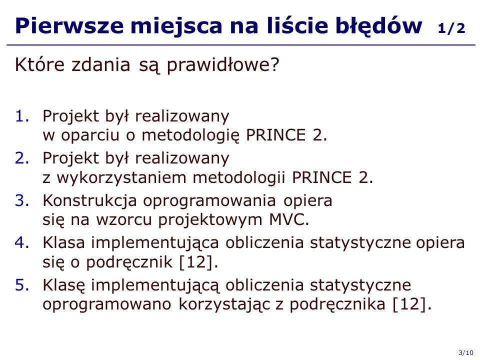 Pierwsze miejsca na liście błędów 1/2 Które zdania są prawidłowe? 1.Projekt był realizowany w oparciu o metodologię PRINCE 2. 2.Projekt był realizowan
