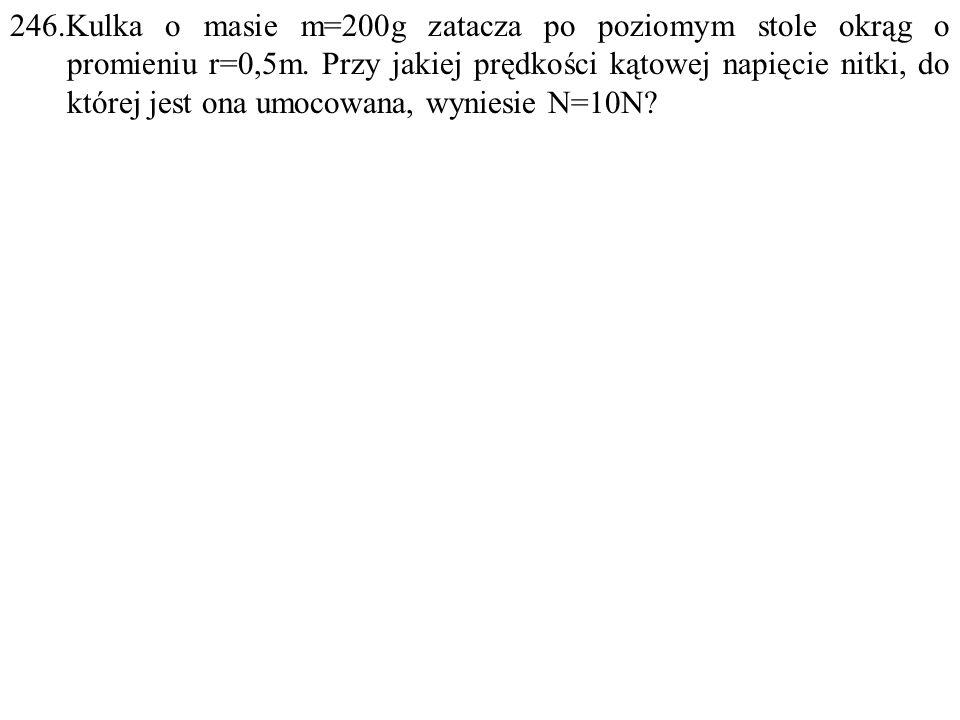 Dane: m=0,2kg, r=0,5m, N=10N. Szukane:  =? F: