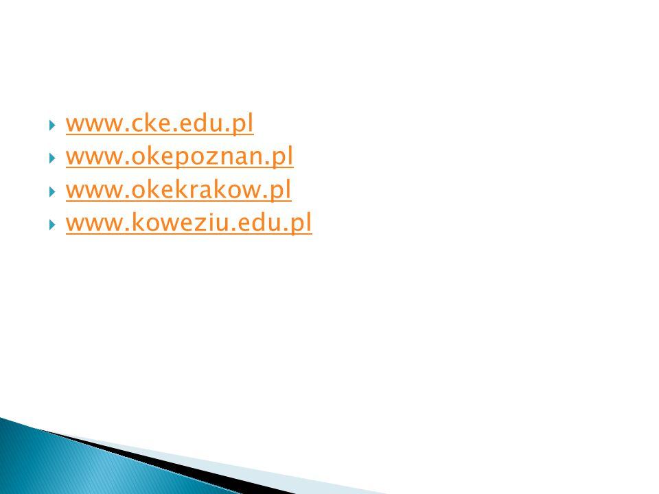  www.cke.edu.pl www.cke.edu.pl  www.okepoznan.pl www.okepoznan.pl  www.okekrakow.pl www.okekrakow.pl  www.koweziu.edu.pl www.koweziu.edu.pl