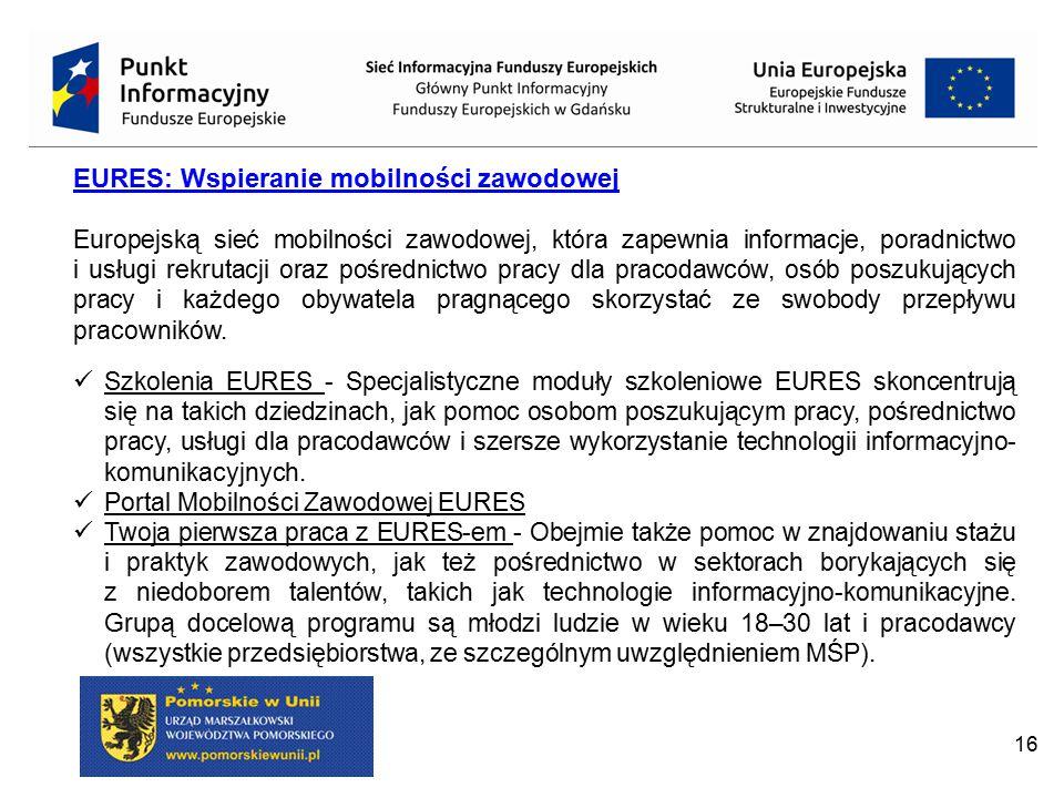 16 EURES: Wspieranie mobilności zawodowej Europejską sieć mobilności zawodowej, która zapewnia informacje, poradnictwo i usługi rekrutacji oraz pośred