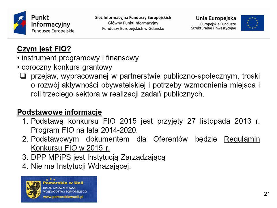 21 Czym jest FIO? instrument programowy i finansowy coroczny konkurs grantowy  przejaw, wypracowanej w partnerstwie publiczno-społecznym, troski o ro