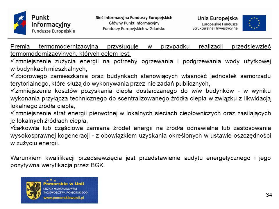 34 Premia termomodernizacyjna przysługuje w przypadku realizacji przedsięwzięć termomodernizacyjnych, których celem jest: zmniejszenie zużycia energii