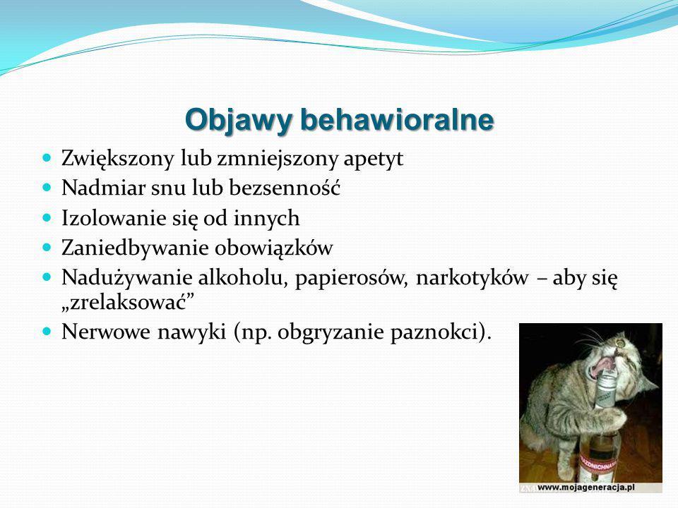"""Objawy behawioralne Zwiększony lub zmniejszony apetyt Nadmiar snu lub bezsenność Izolowanie się od innych Zaniedbywanie obowiązków Nadużywanie alkoholu, papierosów, narkotyków – aby się """"zrelaksować Nerwowe nawyki (np."""