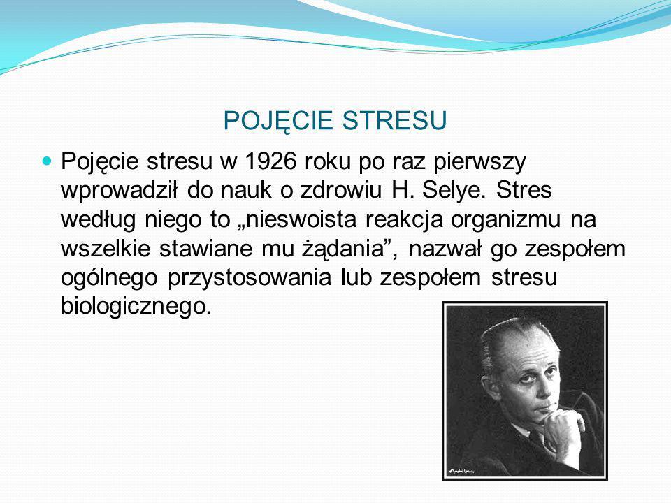 """POJĘCIE STRESU Pojęcie stresu w 1926 roku po raz pierwszy wprowadził do nauk o zdrowiu H. Selye. Stres według niego to """"nieswoista reakcja organizmu n"""