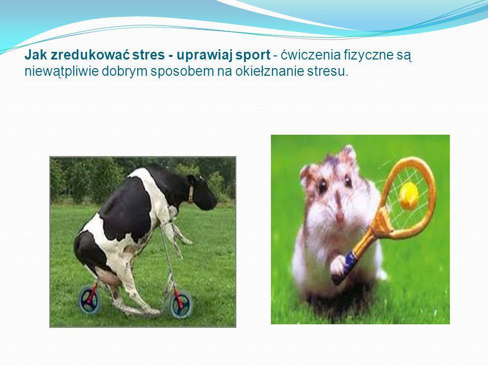 Jak zredukować stres - uprawiaj sport - ćwiczenia fizyczne są niewątpliwie dobrym sposobem na okiełznanie stresu.