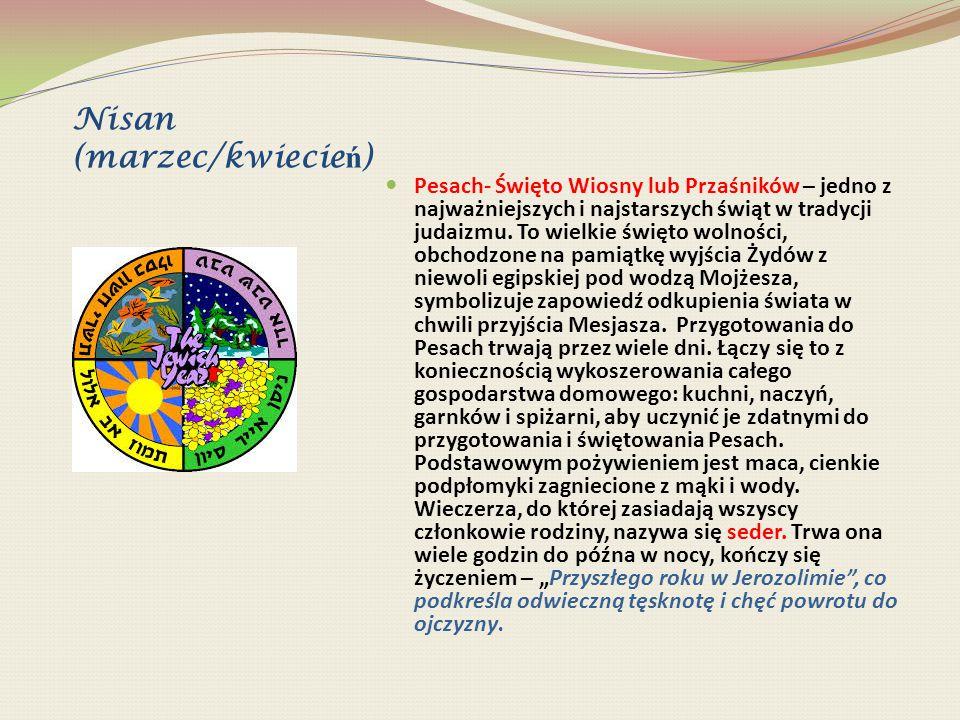 Nisan (marzec/kwiecie ń ) Pesach- Święto Wiosny lub Przaśników – jedno z najważniejszych i najstarszych świąt w tradycji judaizmu. To wielkie święto w