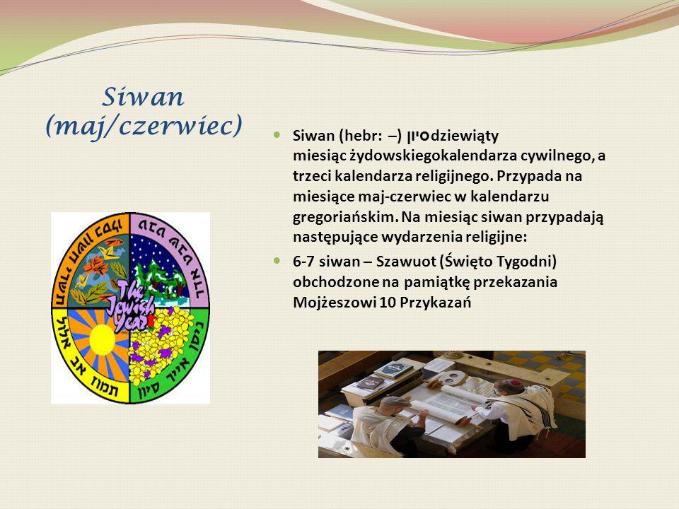 Siwan (maj/czerwiec) Siwan (hebr: סיון ) – dziewiąty miesiąc żydowskiegokalendarza cywilnego, a trzeci kalendarza religijnego. Przypada na miesiące ma
